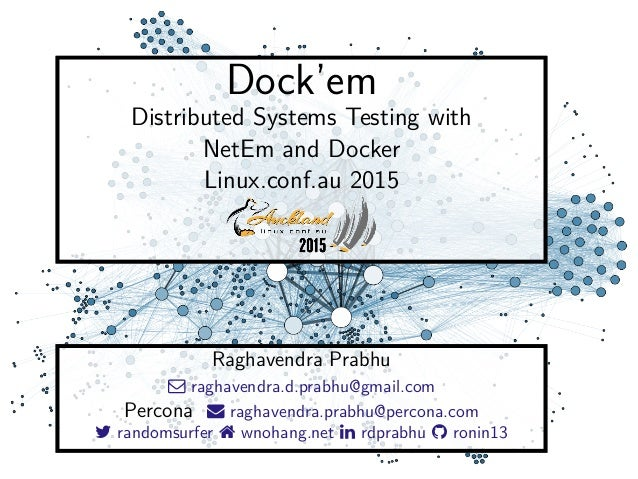 Dock'em Distributed Systems Testing with NetEm and Docker Linux.conf.au 2015 Raghavendra Prabhu  raghavendra.d.prabhu@gma...