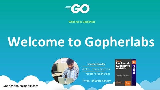 Welcome to Gopherlabs Welcome to Gopherlabs Sangam Biradar Author – EngineItops.com founder of gopherlabs Twitter : @Birad...