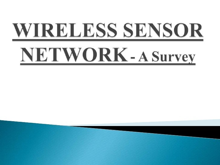    Large number of heterogeneous Sensor node devices spread over a large field.   Wireless sensing + Data Networking.Sma...