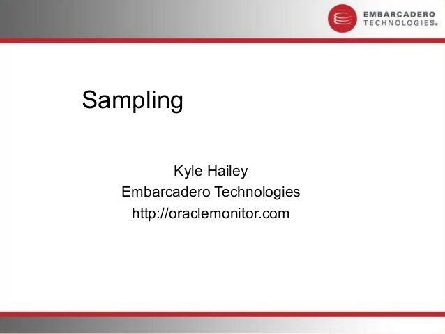 Sampling            Kyle Hailey   Embarcadero Technologies    http://oraclemonitor.com