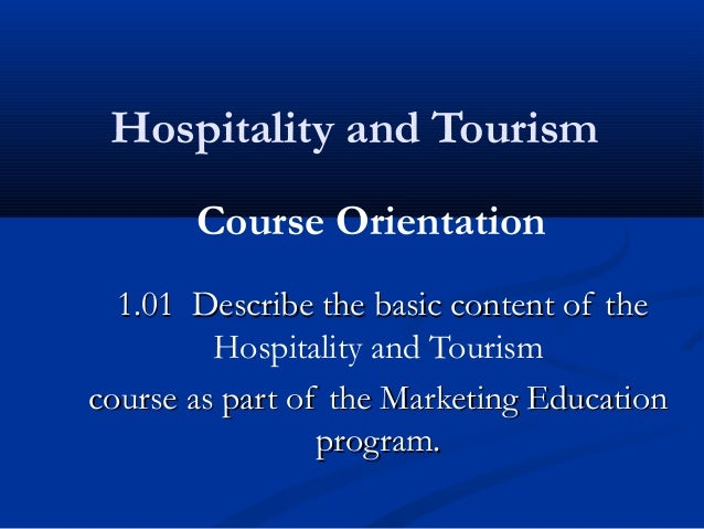 Hospitality and Tourism       Course Orientation  1.01 Describe the basic content of the         Hospitality and Tourismco...