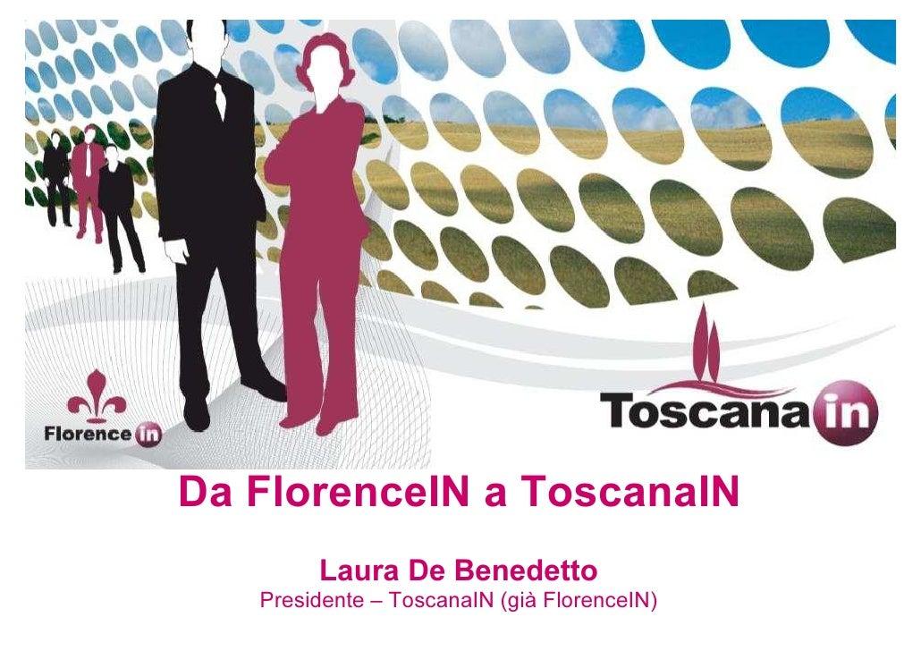 Da FlorenceIN a ToscanaIN         Laura De Benedetto    Presidente – ToscanaIN (già FlorenceIN)