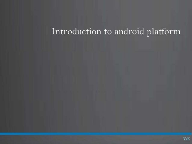 Introduction to android platform
