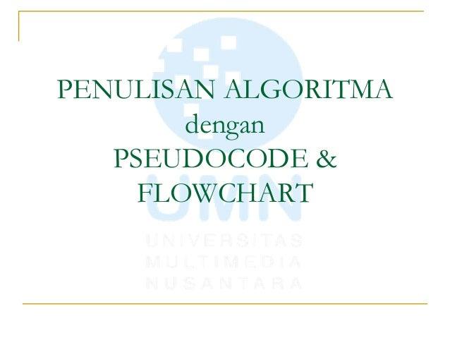 PENULISAN ALGORITMA dengan PSEUDOCODE & FLOWCHART