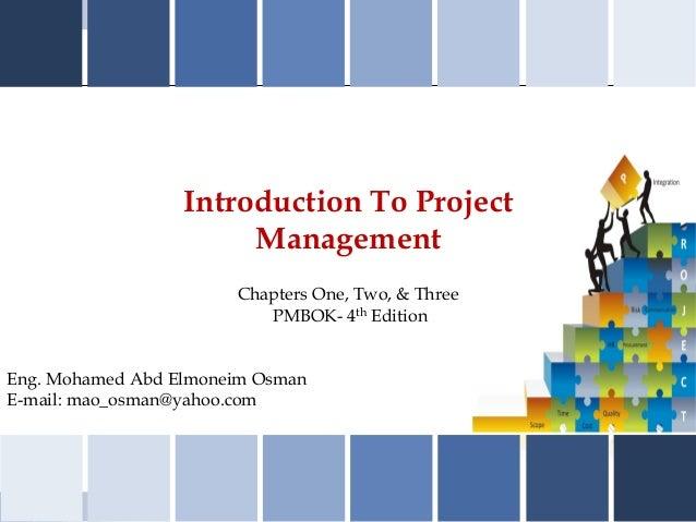 Introduction To ProjectManagementEng. Mohamed Abd Elmoneim OsmanE-mail: mao_osman@yahoo.comChapters One, Two, & ThreePMBOK...