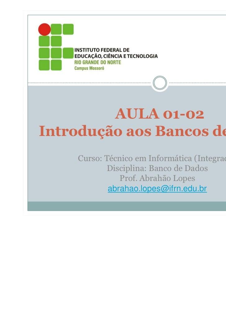 AULA 01-02Introdução aos Bancos de Dados    Curso: Técnico em Informática (Integrado)           Disciplina: Banco de Dados...