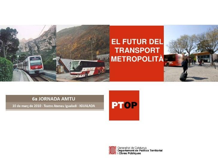 EL FUTUR DEL  TRANSPORT METROPOLITÀ