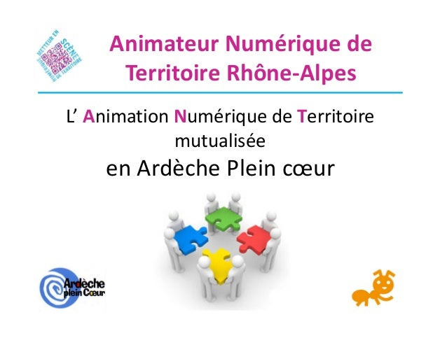 L' Animation Numérique de Territoiremutualiséeen Ardèche Plein cœurAnimateur Numérique deTerritoire Rhône-Alpes