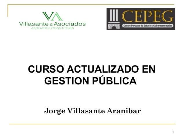 CURSO ACTUALIZADO EN GESTION PÚBLICA Jorge Villasante Aranibar 1