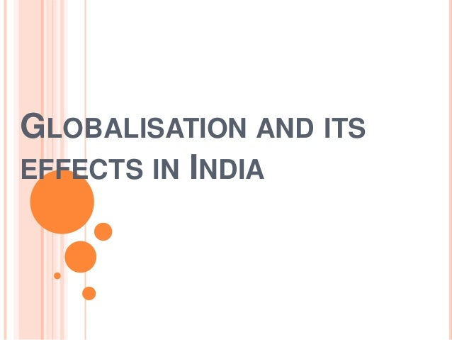 GLOBALISATION AND ITSEFFECTS IN INDIA