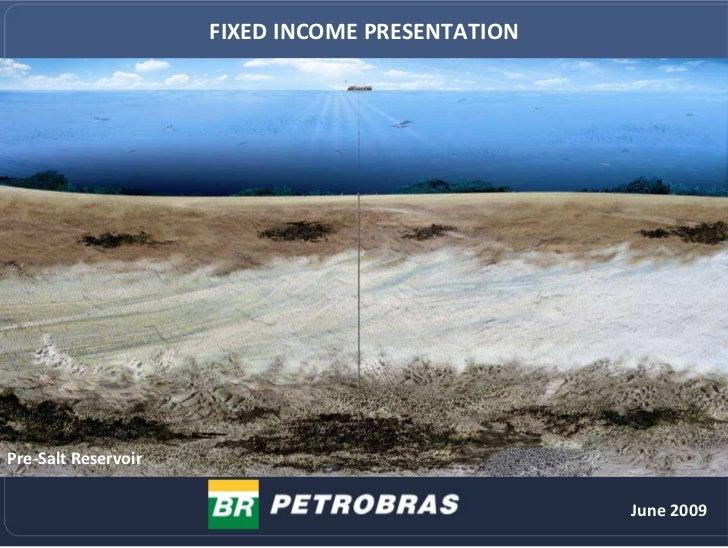 FIXED INCOME PRESENTATION     Pre-Salt Reservoir                                                   June 2009