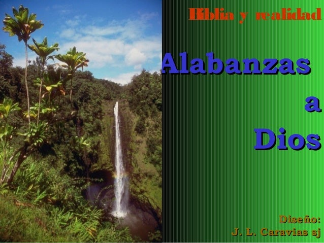 B iblia y realidad  Alabanzas a Dios Diseño: J. L. Caravias sj