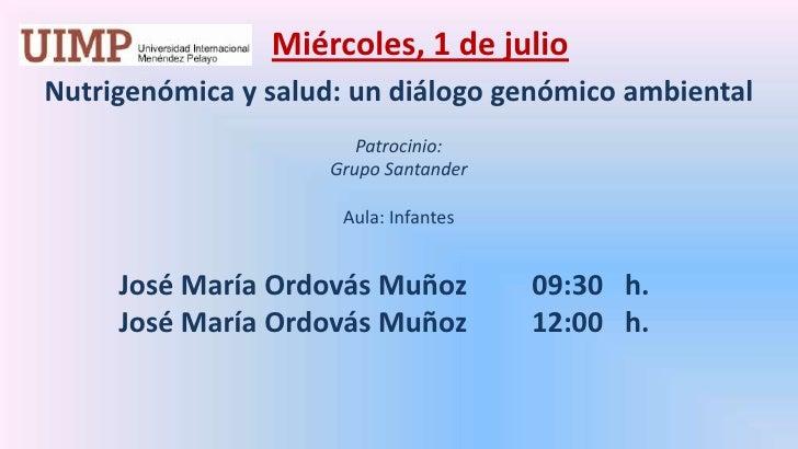 Miércoles, 1 de julio<br />Nutrigenómica y salud: un diálogo genómico ambiental<br />Patrocinio: <br />Grupo Santander<br...
