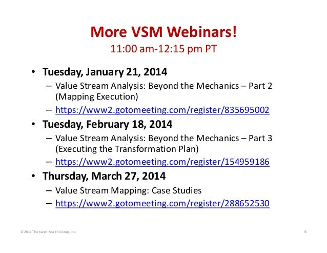 More VSM Webinars! 11:00 am‐12:15 pm PT • Tuesday, January 21, 2014 – Value Stream Analysis: Beyond the Mechanics – Part 2...