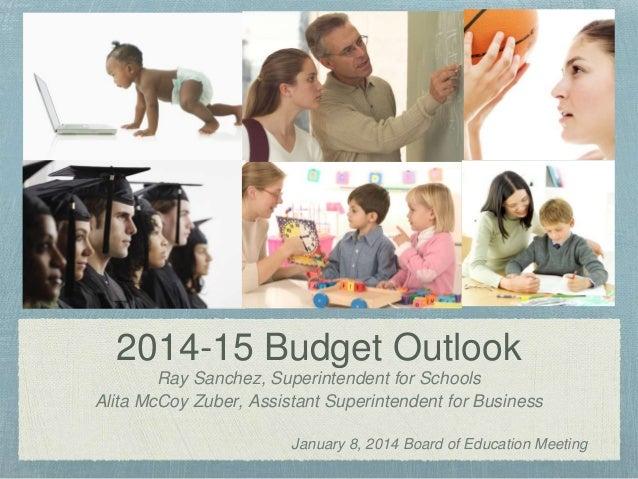2014-15 Budget Outlook Ray Sanchez, Superintendent for Schools Alita McCoy Zuber, Assistant Superintendent for Business Ja...
