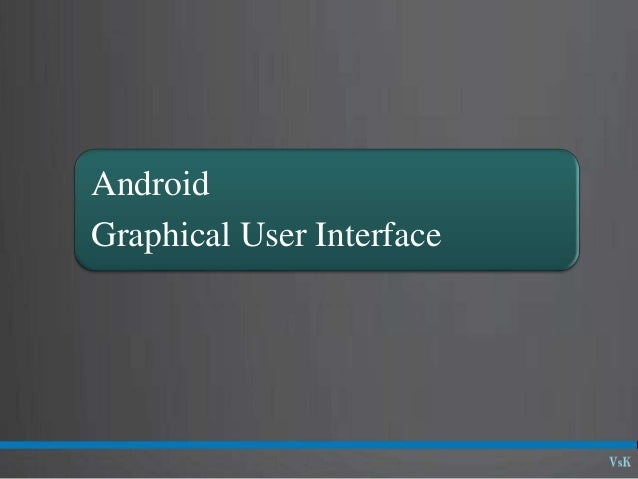 Android Graphical User Interface