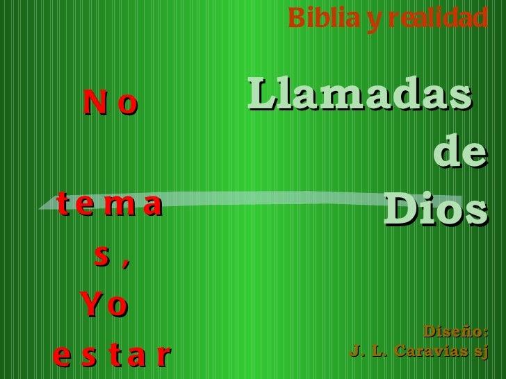 Biblia y realidad Llamadas  de Dios Diseño: J. L. Caravias sj No temas, Yo  estaré contigo