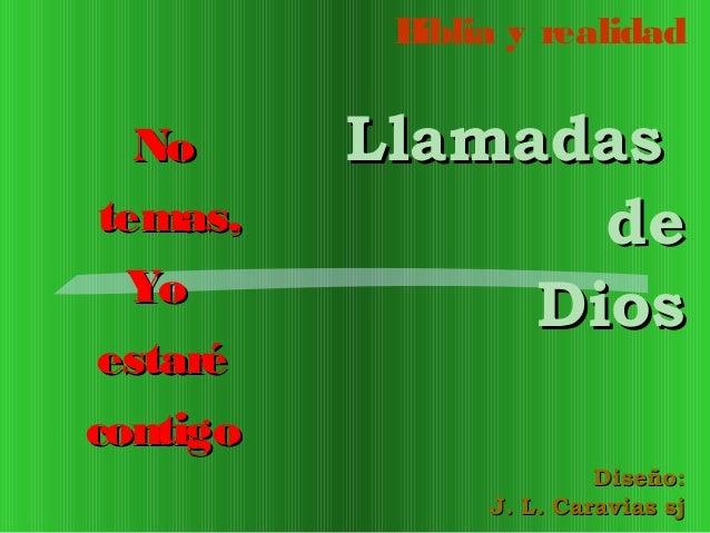 B iblia y realidad  No temas, Yo estaré contigo  Llamadas de Dios Diseño: J. L. Caravias sj