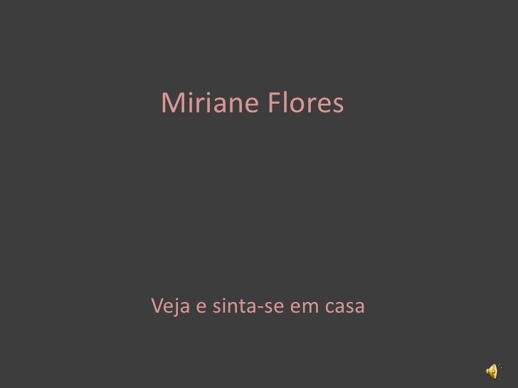Miriane Flores<br />Veja e sinta-se em casa<br />