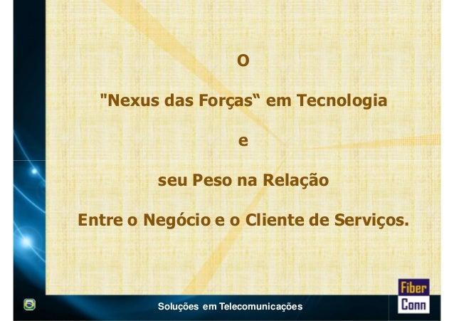 """O  """"Nexus das Forças"""" em Tecnologia  e  seu Peso na Relação  Entre o Negócio e o Cliente de Serviços.  Soluções em Telecom..."""