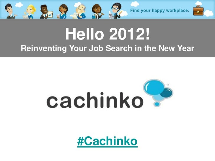 Hello 2012!Reinventing Your Job Search in the New Year              #Cachinko            Contact Heather at heather@comere...