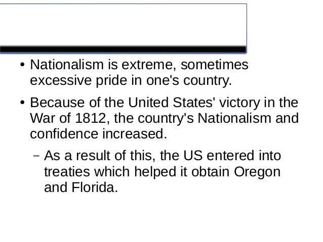 Nationalism●   Nationalism is extreme, sometimes    excessive pride in ones country.●   Because of the United States victo...