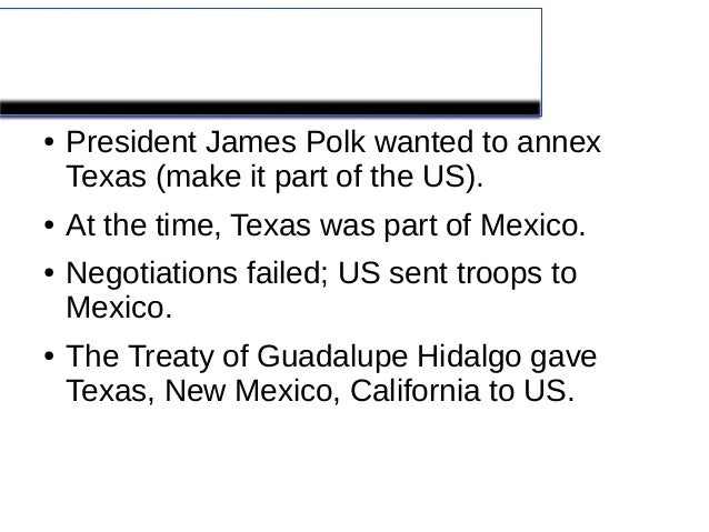 Mexican American War●   President James Polk wanted to annex    Texas (make it part of the US).●   At the time, Texas was ...