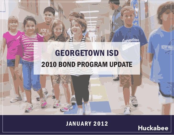 GEORGETOWN ISD2010 BOND PROGRAM UPDATE      J A N UA R Y 2 01 2                            Huckabee