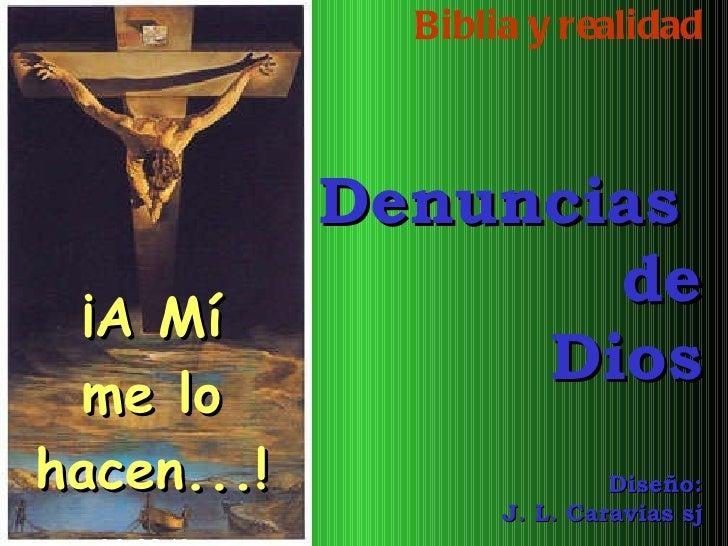 ¡A Mí me lo hacen...! Mt 25,40   Biblia y realidad Denuncias  de Dios Diseño: J. L. Caravias sj
