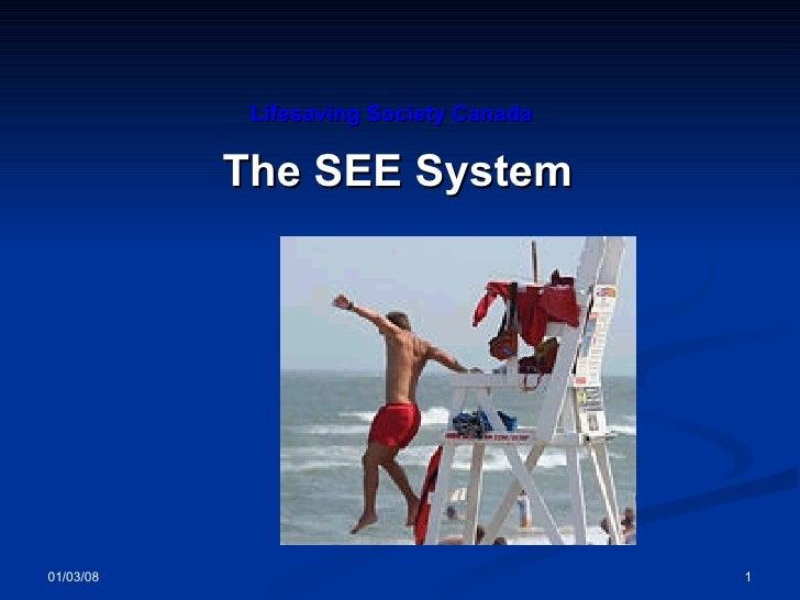 <ul><li>Lifesaving Society Canada   </li></ul><ul><li>The SEE System </li></ul>