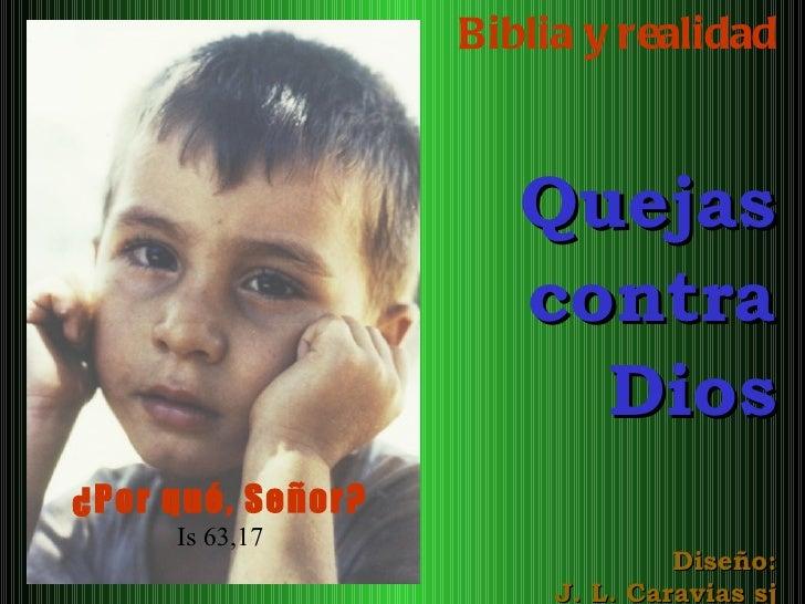 Biblia y realidad Quejas contra Dios Diseño: J. L. Caravias sj ¿Por qué, Señor? Is 63,17