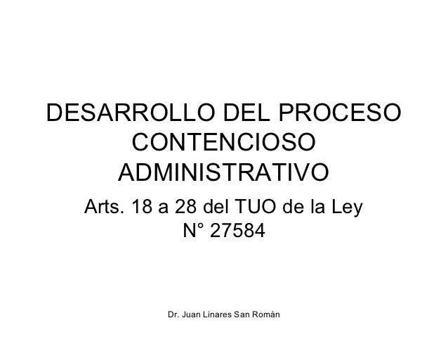 DESARROLLO DEL PROCESO     CONTENCIOSO    ADMINISTRATIVO  Arts. 18 a 28 del TUO de la Ley              N° 27584           ...