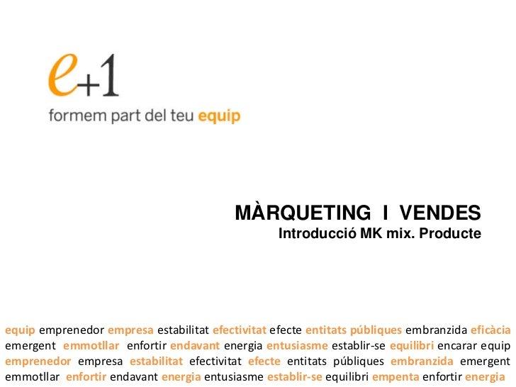 MÀRQUETING I VENDES                                                  Introducció MK mix. Producteequip emprenedor empresa ...