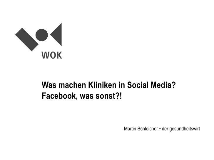 Was machen Kliniken in Social Media?Facebook, was sonst?!                      Martin Schleicher • der gesundheitswirt