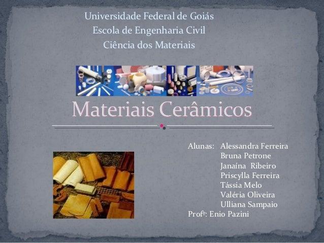 Universidade Federal de Goiás Escola de Engenharia Civil    Ciência dos Materiais                       Alunas: Alessandra...