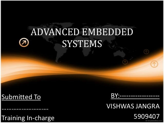 ADVANCED EMBEDDEDSYSTEMSBY:------------------VISHWAS JANGRA5909407Submitted To……………………….Training In-charge