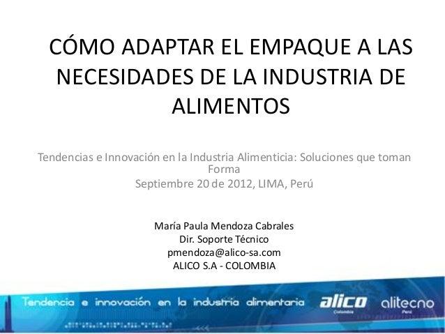 CÓMO ADAPTAR EL EMPAQUE A LAS NECESIDADES DE LA INDUSTRIA DE ALIMENTOS Tendencias e Innovación en la Industria Alimenticia...