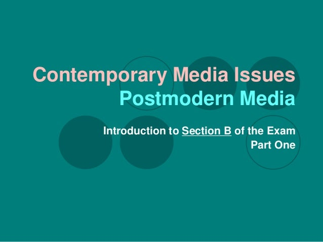 Contemporary Media Issues Postmodern Media Introduction to Section B of the Exam Part One