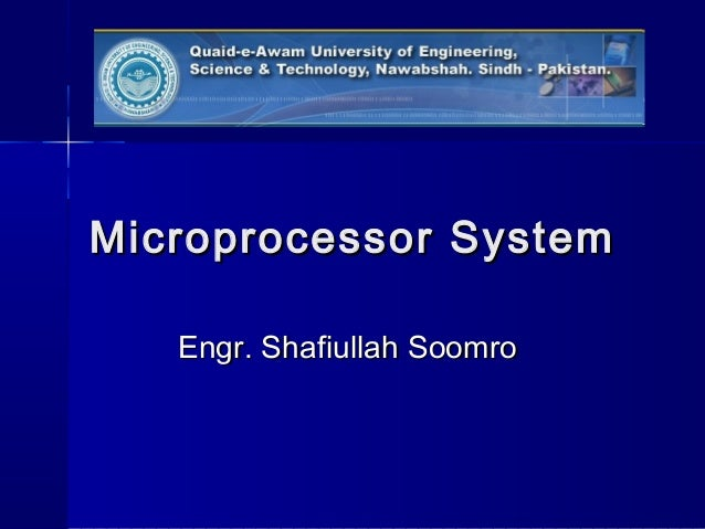 Microprocessor SystemMicroprocessor System Engr. Shafiullah SoomroEngr. Shafiullah Soomro