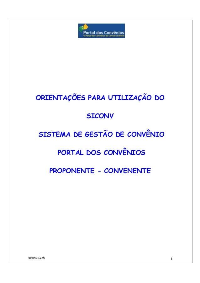 SICONV/JAAN 1 ORIENTAÇÕES PARA UTILIZAÇÃO DO SICONV SISTEMA DE GESTÃO DE CONVÊNIO PORTAL DOS CONVÊNIOS PROPONENTE - CONVEN...
