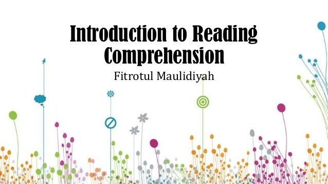 Introduction to Reading Comprehension Fitrotul Maulidiyah