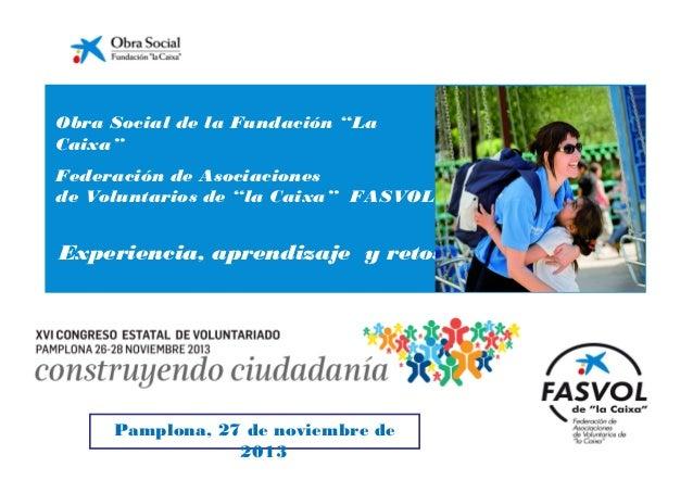 """Obra Social de la Fundación """"La Caixa"""" Federación de Asociaciones de Voluntarios de """"la Caixa"""" FASVOL  Experiencia, aprend..."""