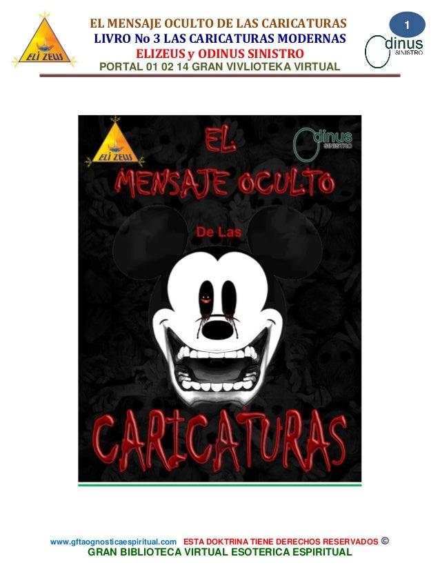 EL MENSAJE OCULTO DE LAS CARICATURAS LIVRO No 3 LAS CARICATURAS MODERNAS ELIZEUS y ODINUS SINISTRO PORTAL 01 02 14 GRAN VI...