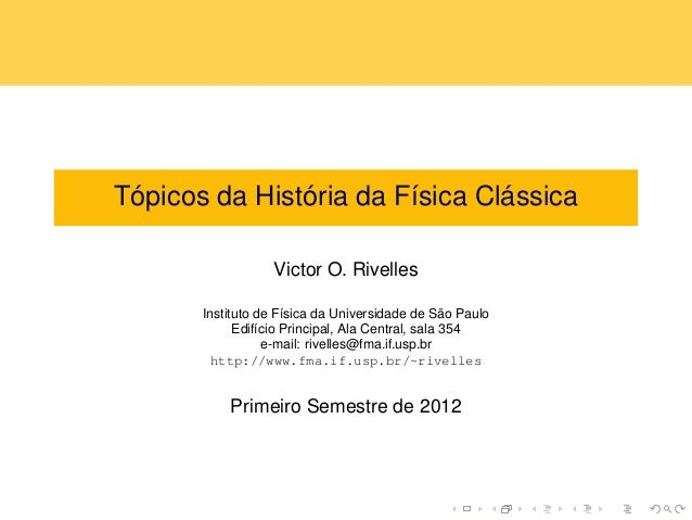 Tópicos da História da Física Clássica Victor O. Rivelles Instituto de Física da Universidade de São Paulo Edifício Princi...