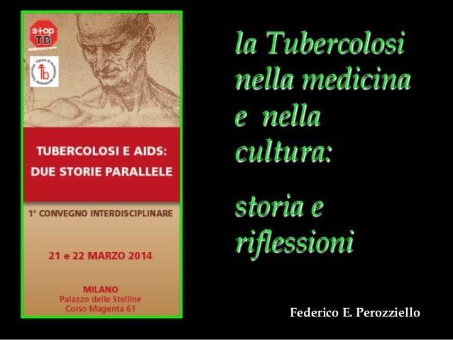 la Tubercolosi nella medicina e nella cultura: storia e riflessioni Federico E. Perozziello
