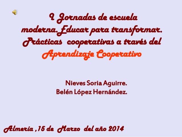 I Jornadas de escuela moderna.Educar para transformar. Prácticas cooperativas a través del Aprendizaje Cooperativo Nieves ...