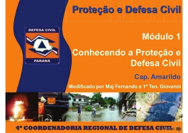 Proteção e Defesa Civil Módulo 1 Conhecendo a Proteção e Defesa Civil Cap. Amarildo Modificado por Maj Fernando e 1º Ten. ...