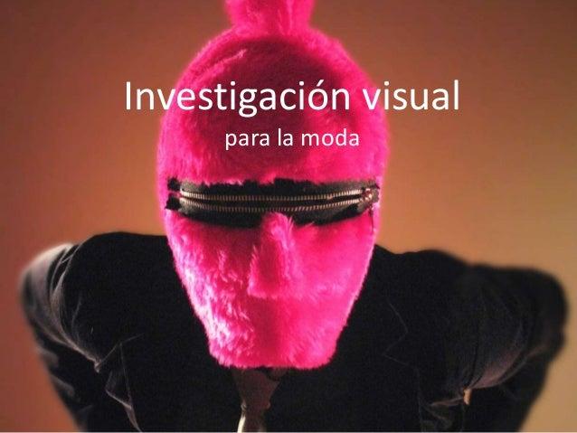 Investigación visualInvestigación visual Investigación visual para la moda