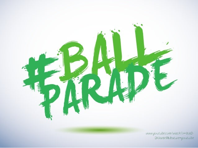 BALL PARADE# www.youtube.com/watch?v=bU0D- QKkw8rM&feature=youtu.be