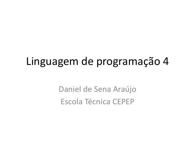 Linguagem de programação 4 Daniel de Sena Araújo Escola Técnica CEPEP